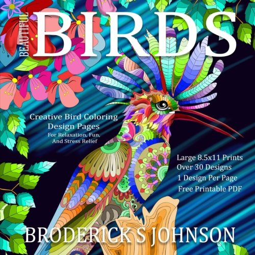 Beautiful Birds: Creative Bird Coloring Design Pages For Relaxation, Fun, and Stress Relief (Adult Coloring Books - Art Therapy For The Mind) (Volume 20)