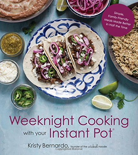 Weeknight Cooking with Your Instant Pot: Simple Family-Friendly Meals Made Better in Half the Time by Kristy Bernardo