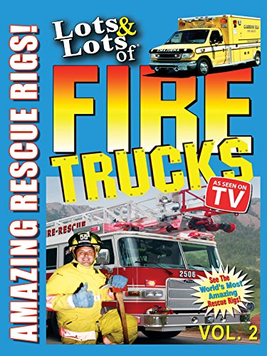 Lots & Lots of Fire Trucks Vol 2  - Amazing Rescue Rigs!