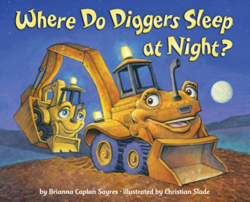 Where Do Diggers Sleep at Night? (Monster Truck Books For Boys)