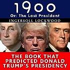 1900, or the Last President: The Book That Predicted Donald Trump's Presidency Hörbuch von Ingersoll Lockwood Gesprochen von: Joseph Kant