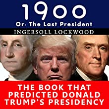 1900, or the Last President: The Book That Predicted Donald Trump's Presidency Audiobook by Ingersoll Lockwood Narrated by Joseph Kant