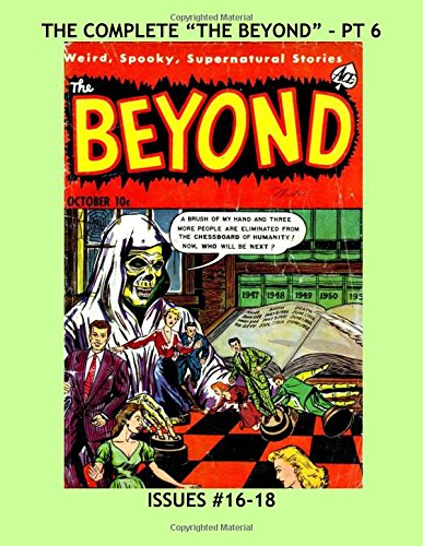 Download The Complete The Beyond - Pt 6: Great Tales Of The Weird, Spooky, Supernatural -- All 30 Issues In Ten Volumes - All Stories - No Ads ebook