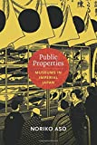 Public Properties: Museums in Imperial Japan (Asia-Pacific: Culture, Politics, and Society)