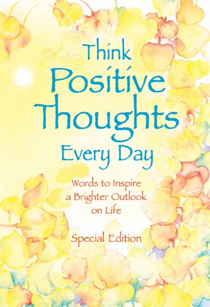 Download Think Positive Thoughts Every Day: Words to inspire a brighter outlook on life (Selp-Help) PDF