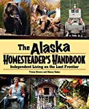 Alaska Homesteader's Handbook: Independent Living on the Last Frontier