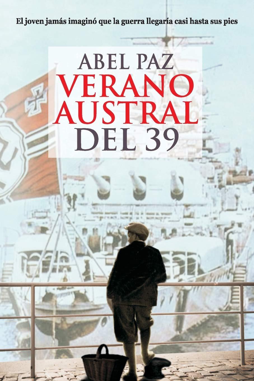 VERANO AUSTRAL DEL 39: Amazon.es: PAZ, ABEL: Libros