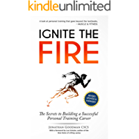Ignite the Fire: The Secrets to Building a Successful Personal Training Career (Revised, Updated, and Expanded)
