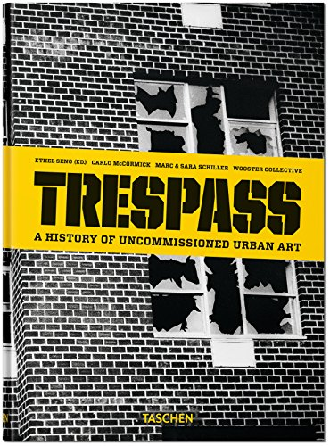 Trespass. A History of Uncommissioned Urban Art (The History Of Graffiti And Street Art)