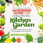 The Beginner's Gardening Guide for Creating Your Own Kitchen Garden: Everything You Need to Know on How to Grow Vegetables in Your Own Home | Naqsh Mansoor