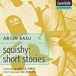Squishy: Short Stories | Arjun Basu