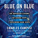 Blue on Blue: An Insider's Story of Good Cops Catching Bad Cops Audiobook by Charles Campisi, Gordon Dillow - contributor Narrated by Danny Campbell, Charles Campisi - prologue