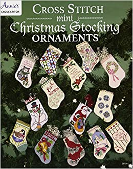 cross stitch mini christmas stocking ornaments annies 9781590122709 amazoncom books - Cross Stitch Christmas Decorations