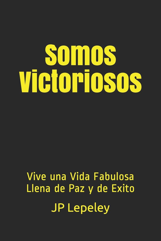 Somos Victoriosos: Vive una Vida Fabulosa Llena de Paz y de Exito: Amazon.es: Lepeley, JP: Libros