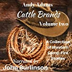 Cattle Brands: A Collection of Western Camp-Fire Stories, Volume 2 | Andy Adams