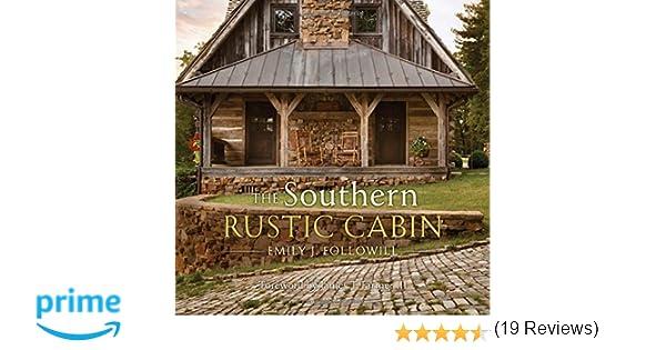 southern rustic cabin emily followill 9781423638858 amazon com books