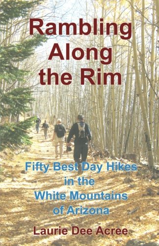 Rambling Along the Rim: 50 Best Day Hikes in the White Mountains of Arizona