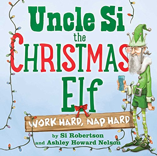 Uncle Si the Christmas Elf: Work Hard, Nap Hard (Duck Pictures Dynasty)