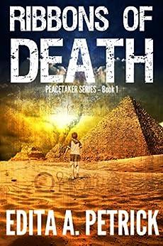 Ribbons of Death (Peacetaker Series Book 1) by [Petrick, Edita A.]