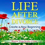 Life After Divorce, Revised & Updated: Create a New Beginning | Sharon Wegscheider-Cruse