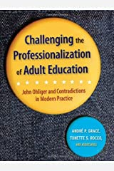 Challenging the Professionalization of Adult Education: John Ohliger and Contradictions in Modern Practice Hardcover
