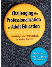 Challenging the Professionalization of Adult Education: John Ohliger and Contradictions in Modern Practice