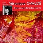 Soyez imprudents les enfants   Livre audio Auteur(s) : Véronique Ovaldé Narrateur(s) : Véronique Ovaldé