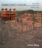 img - for Embodied Vision: Interpreting The Architecture Of Fatehpur Sikri book / textbook / text book