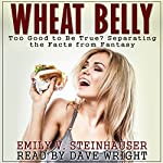 Wheat Belly: Too Good to Be True? Separating the Facts from Fantasy (A Wheat Belly Diet Investigation) | Emily Steinhauser