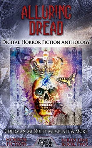 Alluring Dread: Digital Horror Fiction Anthology (Digital Horror Fiction Short Stories Series One Book 2) (Short Alluring)