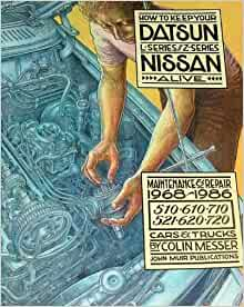 How to Keep Your Datsun/Nissan Alive: Maintenance & Repair 1968-1986