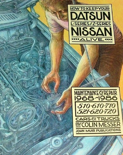 How to Keep Your Datsun/Nissan Alive for 1968-1986 510, 610, 710, 521, 620, 720 Cars & Trucks