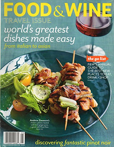 FOOD & WINE 2011 Magazine TRAVEL ISSUE From Italian To Asian TV's BIZARRE FOODS OMNIVOROUS ANDREW ZIMMERN TRAVELS THE WORLD EATING THE UNIMAGINABLE. AT HOME FROM WEIRD TO DELICIOUS DISHES