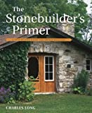 img - for The Stonebuilder's Primer: A Step-by-Step Guide for Owner-Builders by Long, Charles (2001) Paperback book / textbook / text book