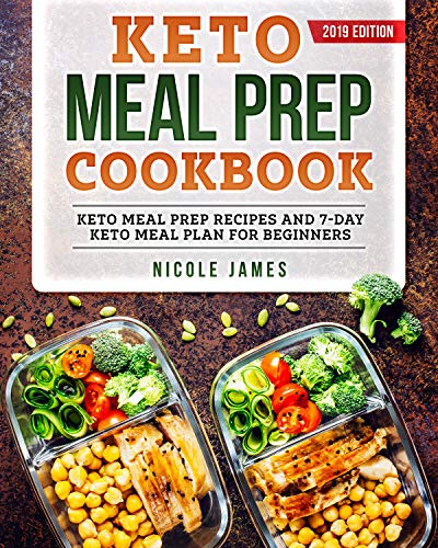 Keto Meal Prep Cookbook 2019: Keto Meal Prep Recipes and 7-Day Keto Meal Plan For Beginners by Nicole James