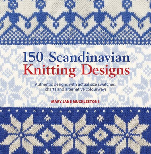 150 Scandinavian Knitting Designs: Authentic Designs with Actual Size Swatches, Charts and Alternative Colourways