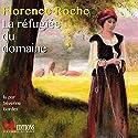 La réfugiée du domaine | Livre audio Auteur(s) : Florence Roche Narrateur(s) : Séverine Bordes