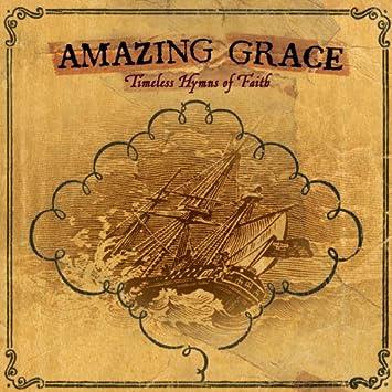 Amazing Grace: Timeless Hymns of Faith - Amazing Grace