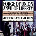 Forge of Union, Anvil of Liberty: A Correspondent's Report on the First Federal Elections, the First Federal Congress, and the Bill of Rights Audiobook by Jeffrey St. John Narrated by Mark Bramhall