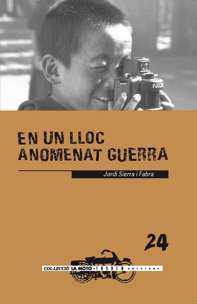 En un lloc anomenat guerra (La moto) (Catalán) Tapa blanda – 10 jul 2016 Jordi Sierra i Fabra Tandem Edicions S.L. 8415554117