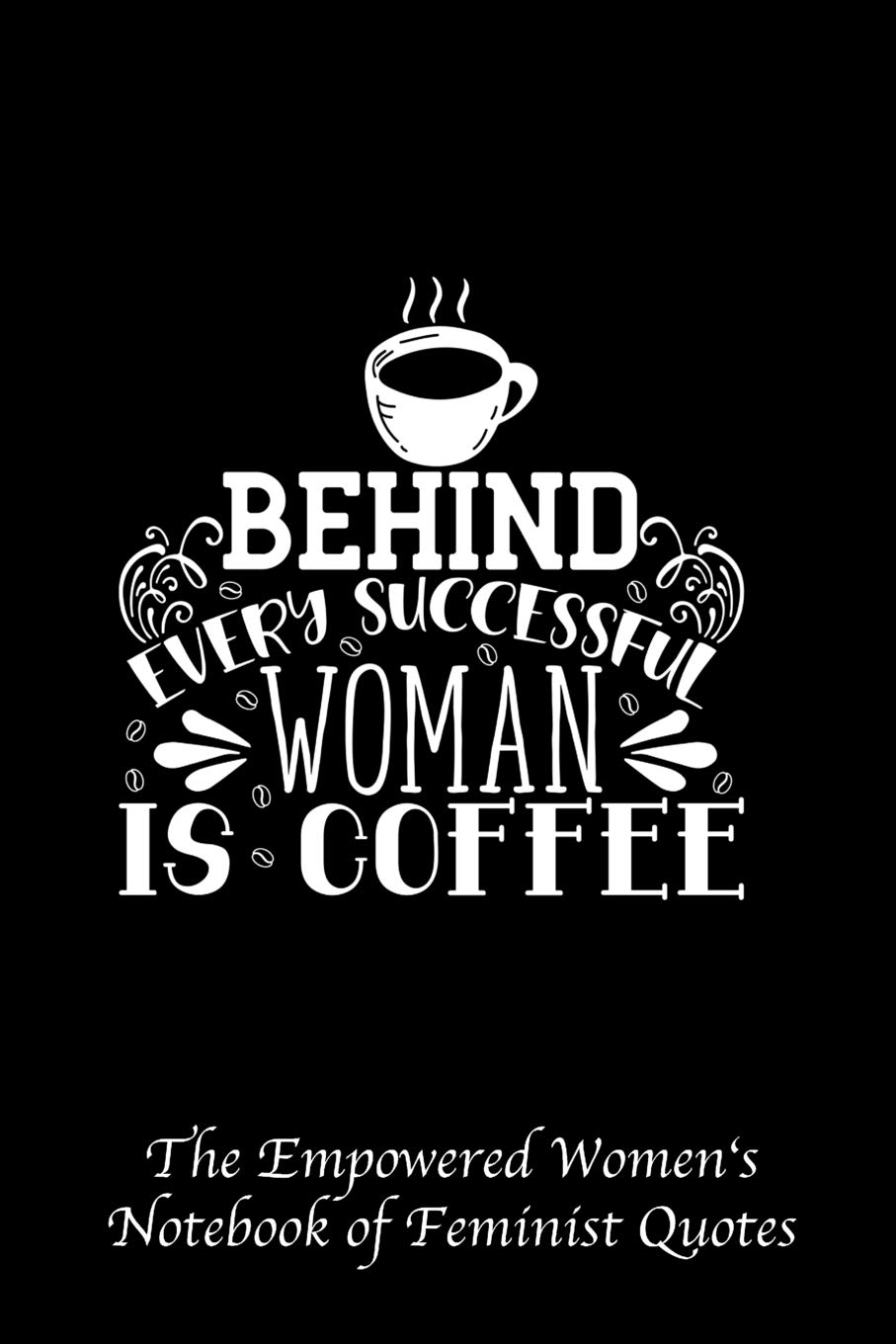 Behind Every Successful Woman Is Coffee Empowered Womens Book Of
