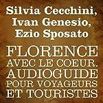 Florence avec le cœur [Florence in My Heart]: Audioguide pour voyageurs et touristes | Silvia Cecchini,Ivan Genesio,Ezio Sposato