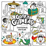 Goofy Guineas: A comical guinea pig colouring book!