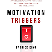 Motivation Triggers: Psychological Tactics for Energy, Willpower, Self-Discipline, and Fast Action (Clear Thinking and…