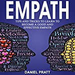 Empath: Tips and Tricks to Learn to Become a Good and Effective Empath | Daniel Pratt