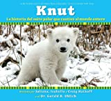 img - for Knut: La historia del osito polar que cautiv  al mundo entero: (Spanish language edition of Knut: The Story of a Little Polar Bear That Captivated the World) (Spanish Edition) book / textbook / text book
