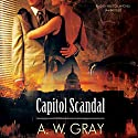 Capitol Scandal Audiobook by A. W. Gray Narrated by Rebecca Mitchell