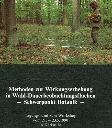 Methoden zur Wirkungserhebung in Wald-Dauerbeobachtungsflächen, Schwerpunkt Botanik: Tagungsband zum Workshop vom 21.-23.5.90 in Karlsruhe (Beihefte ... in Baden-Württemberg) (German Edition) (Botanik-shops)