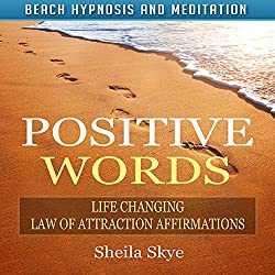 Positive Words: Life Changing Law of Attraction Affirmations via Beach Hypnosis and Meditation
