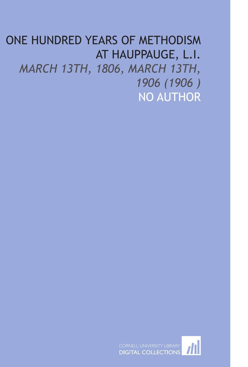 Download One Hundred Years of Methodism at Hauppauge, L.I.: March 13th, 1806, March 13th, 1906 (1906 ) PDF